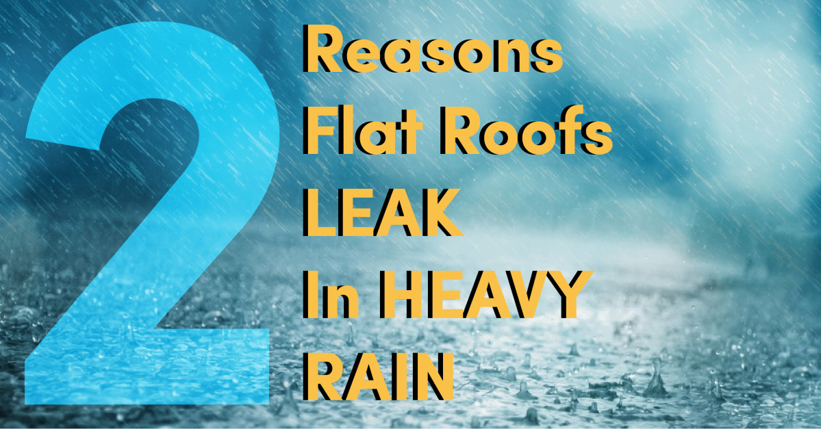 2 Reasons Flat Roofs Leak In Heavy Rain