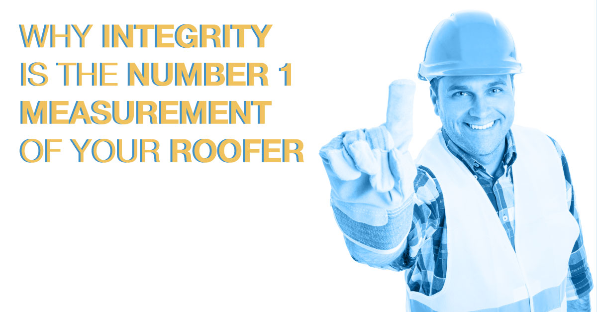 Why Integrity is the Number 1 Measurement of Your Roofer