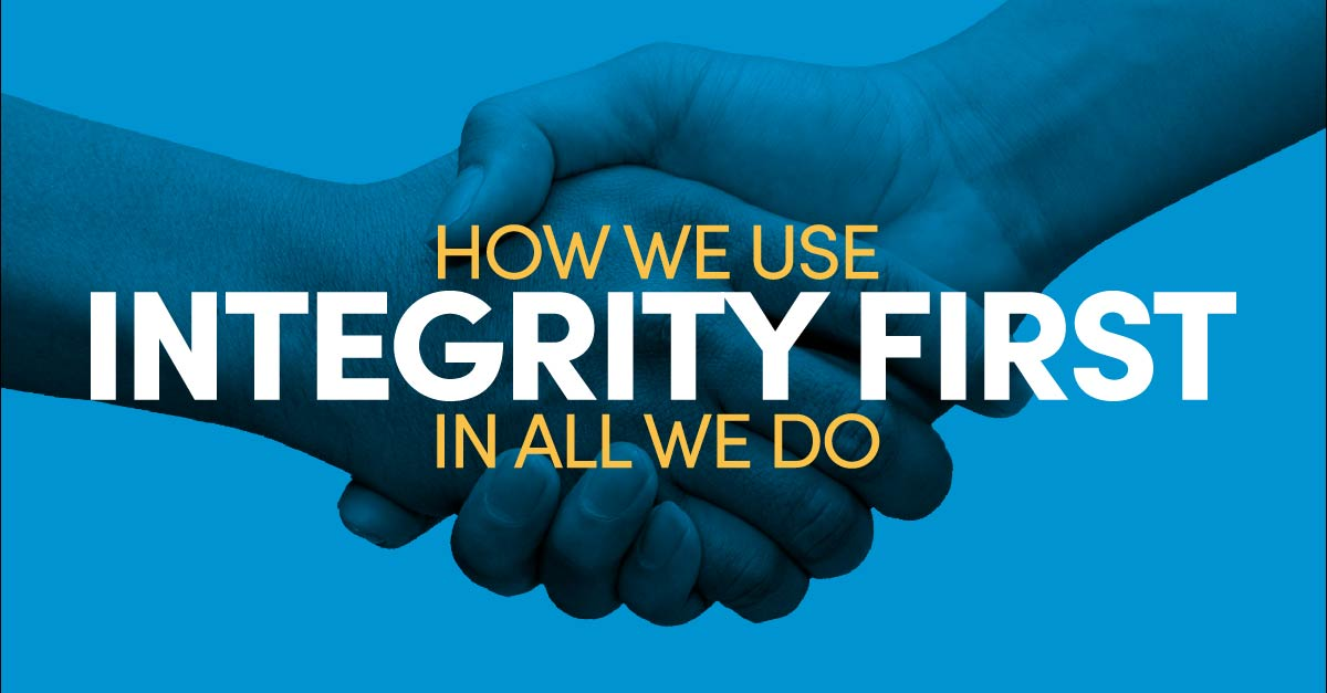 How We Use Integrity First In All We Do
