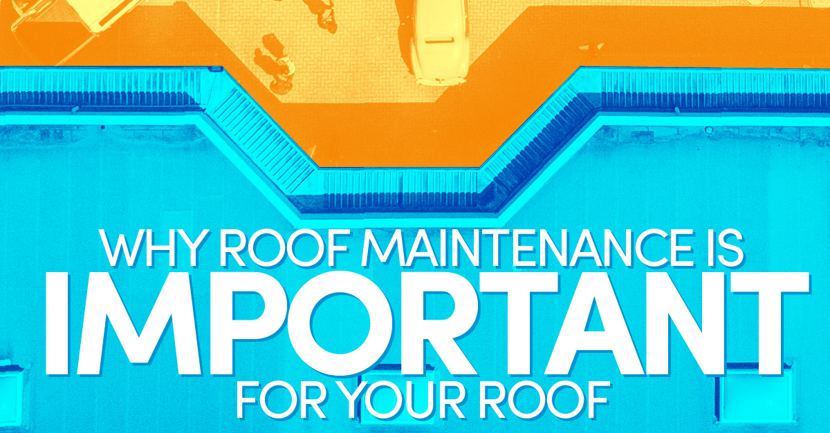Why Roof Maintenance Is Important For Your Roof