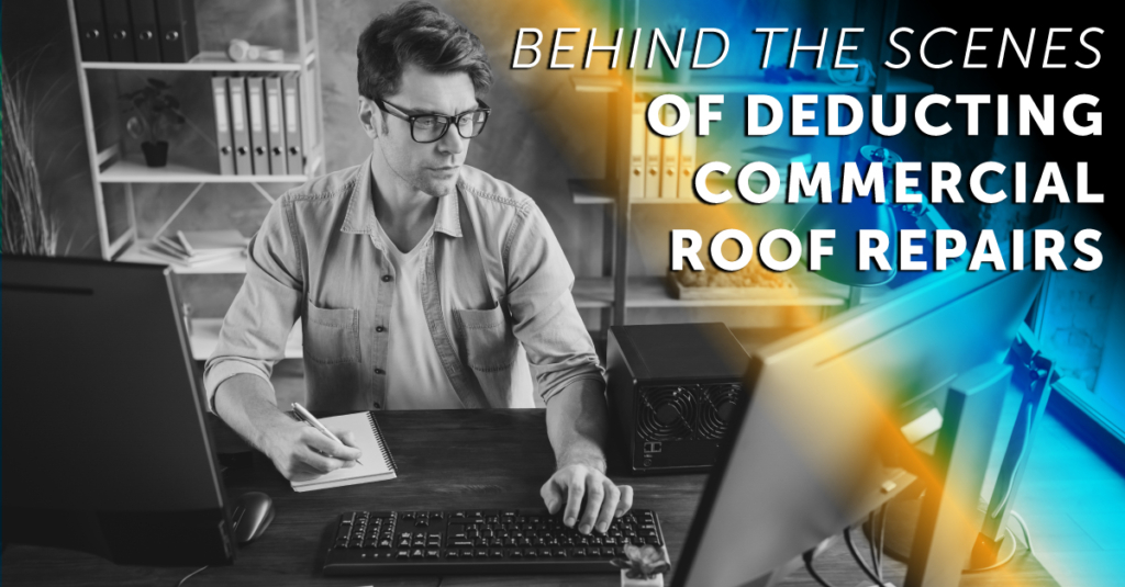 Behind The Scenes Of Deducting Commercial Roof Repairs