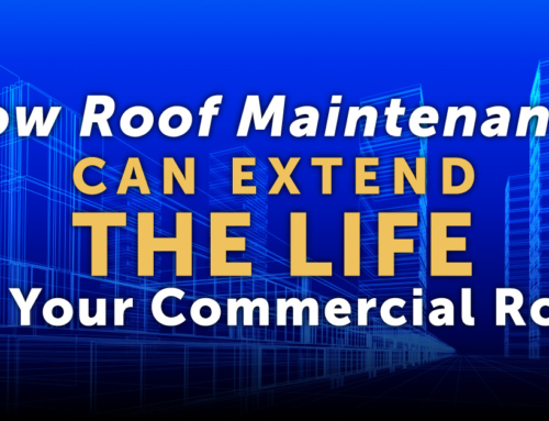 How Roof Maintenance Can Extend The Life Of Your Commercial Roof
