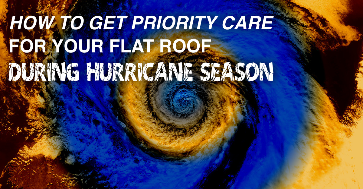 How To Get Priority Care For Your Flat Roof During Hurricane Season