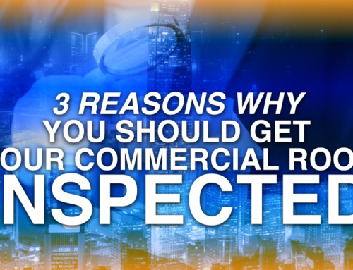 3 Reasons Why You Should Get Your Commercial Roof Inspected