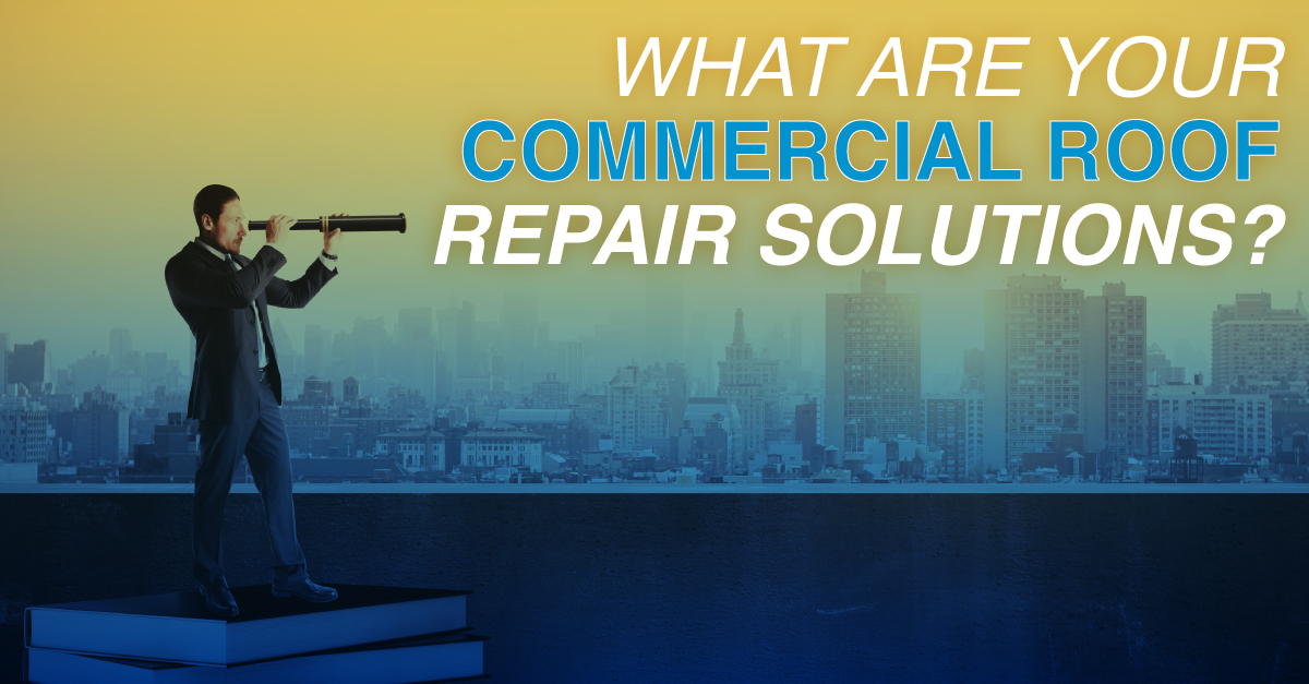 What Are Your Commercial Roof Repair Solutions?