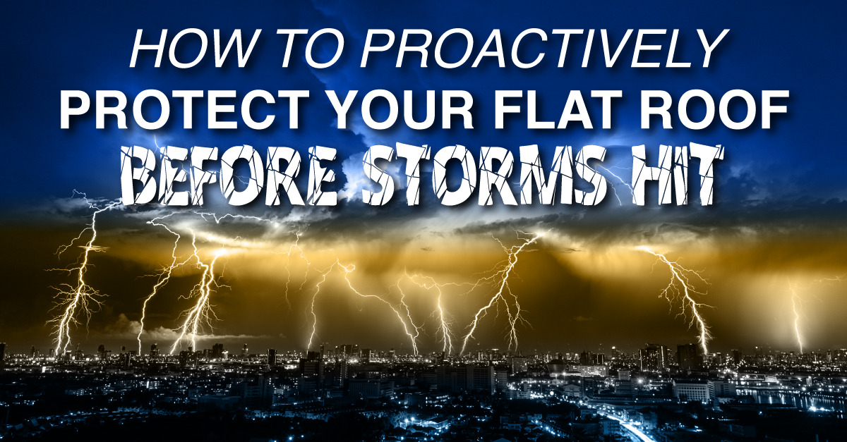 How To Proactively Protect Your Flat Roof Before Storms Hit