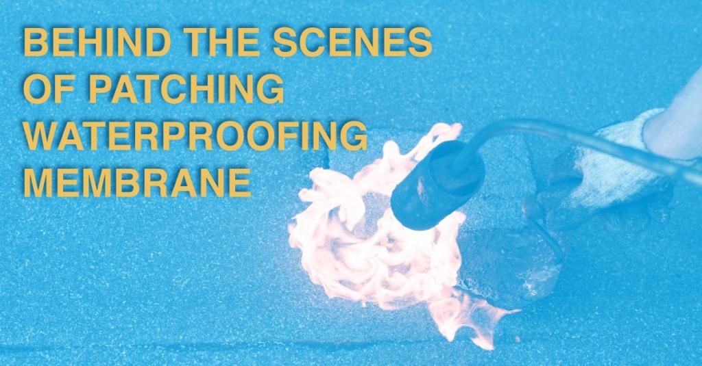 Behind The Scenes Of Patching Waterproofing Membrane