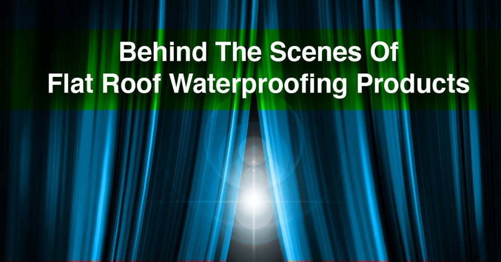Behind The Scenes Of Flat Roof Waterproofing Products