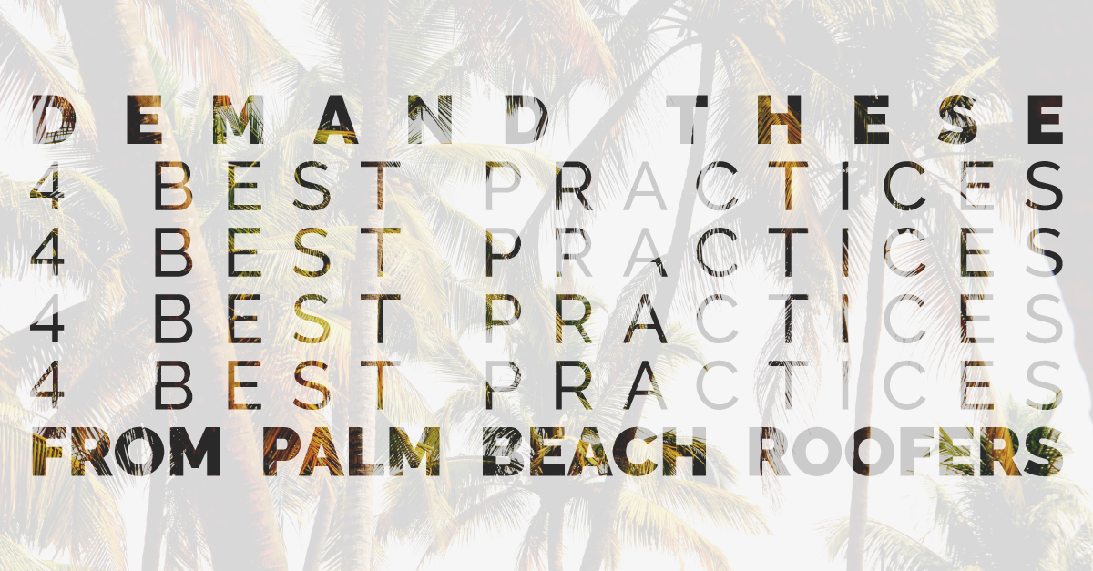 Demand These 4 Best Practices from Palm Beach Roofers