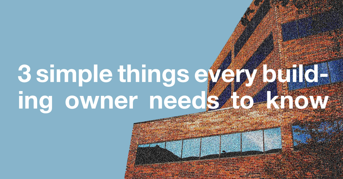 3 Simple Things Every Building Owner Needs to Know