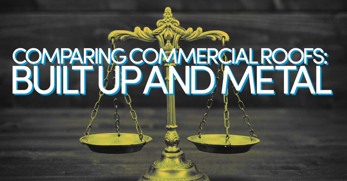 Comparing Commercial Roofs: Built Up and Metal