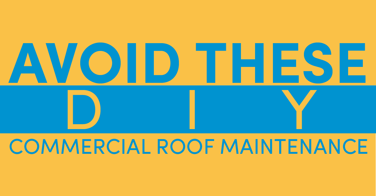 Avoid These DIY Commercial Roof Maintenance Mistakes