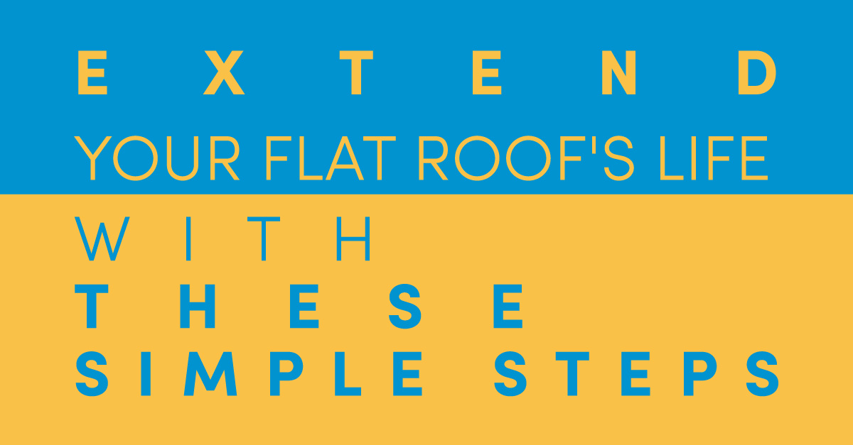 Extend Your Flat Roof's Life With Simple Steps