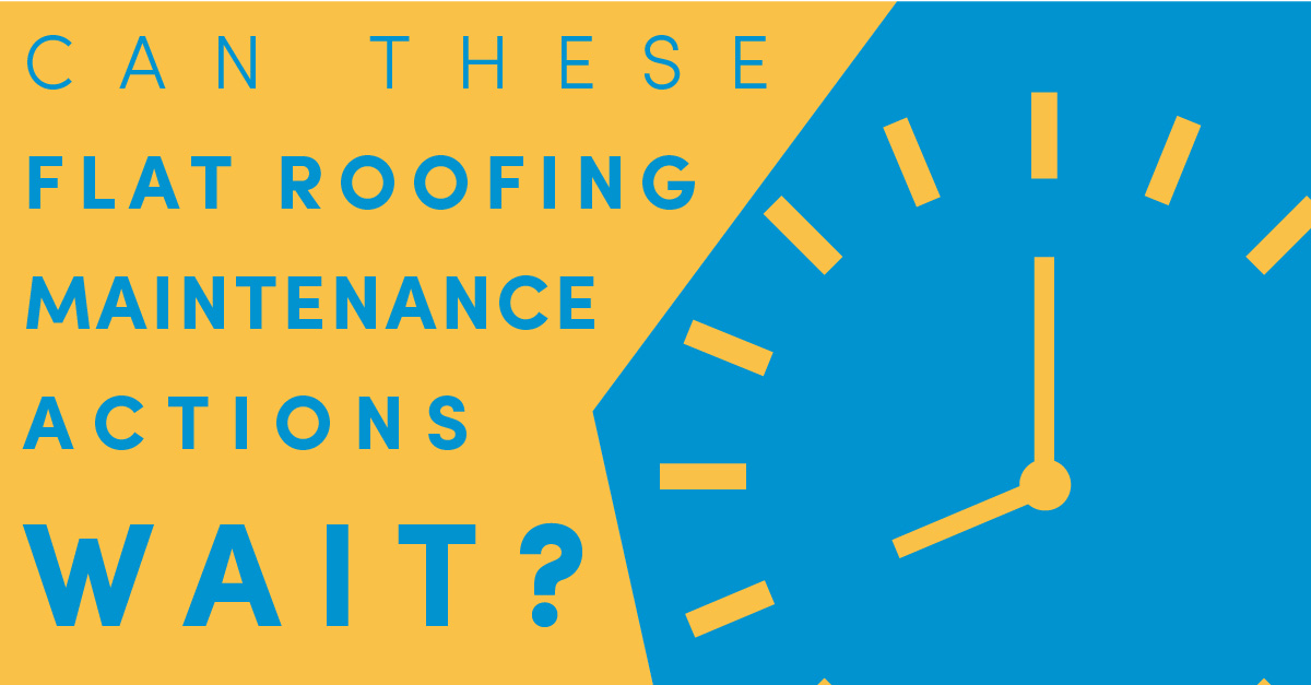 Can These Flat Roof Maintenance Actions Wait?