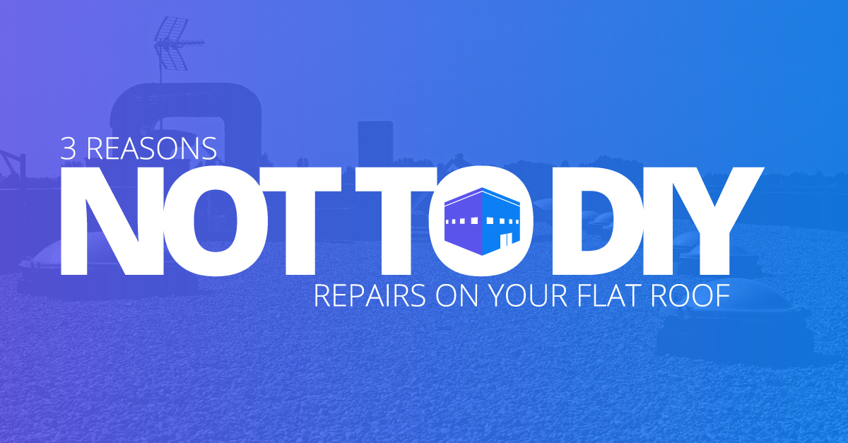 3 Reasons Not to DIY Repairs on Your Flat Roof