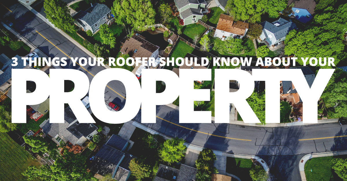 3 Things Your Roofer Should Know About Your Property