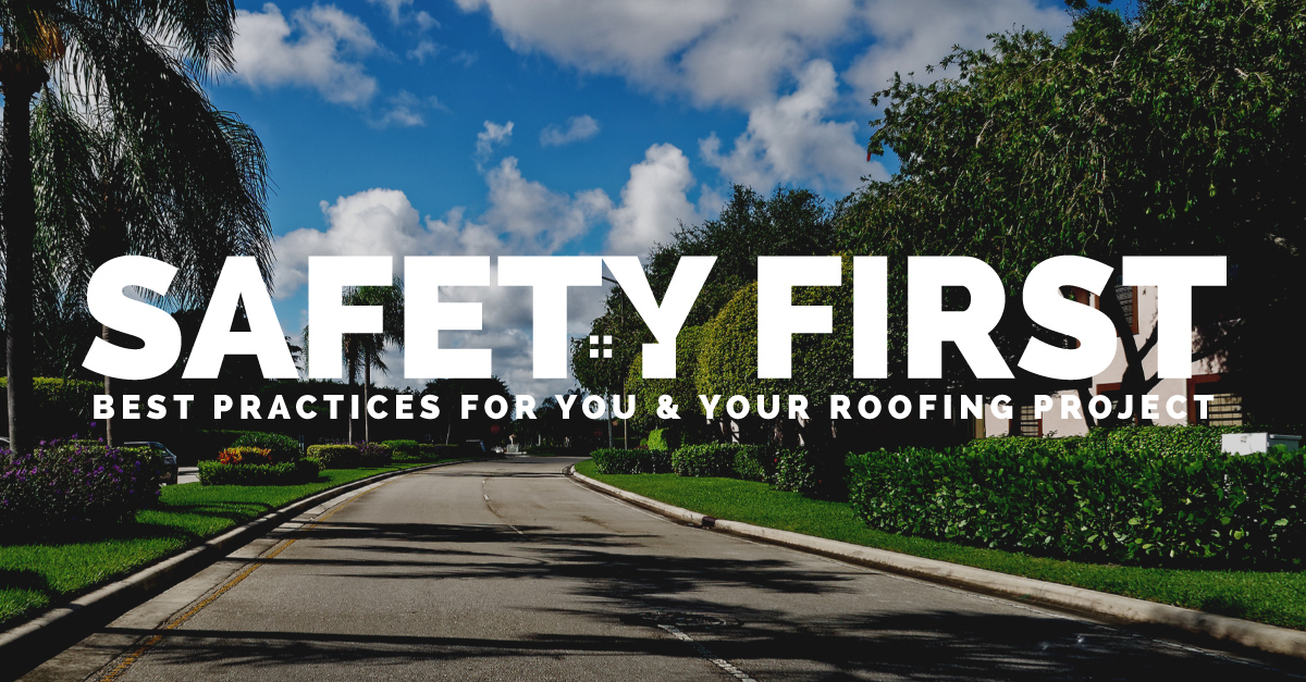 Safety First! Best Practices for You & Your Roofing Project