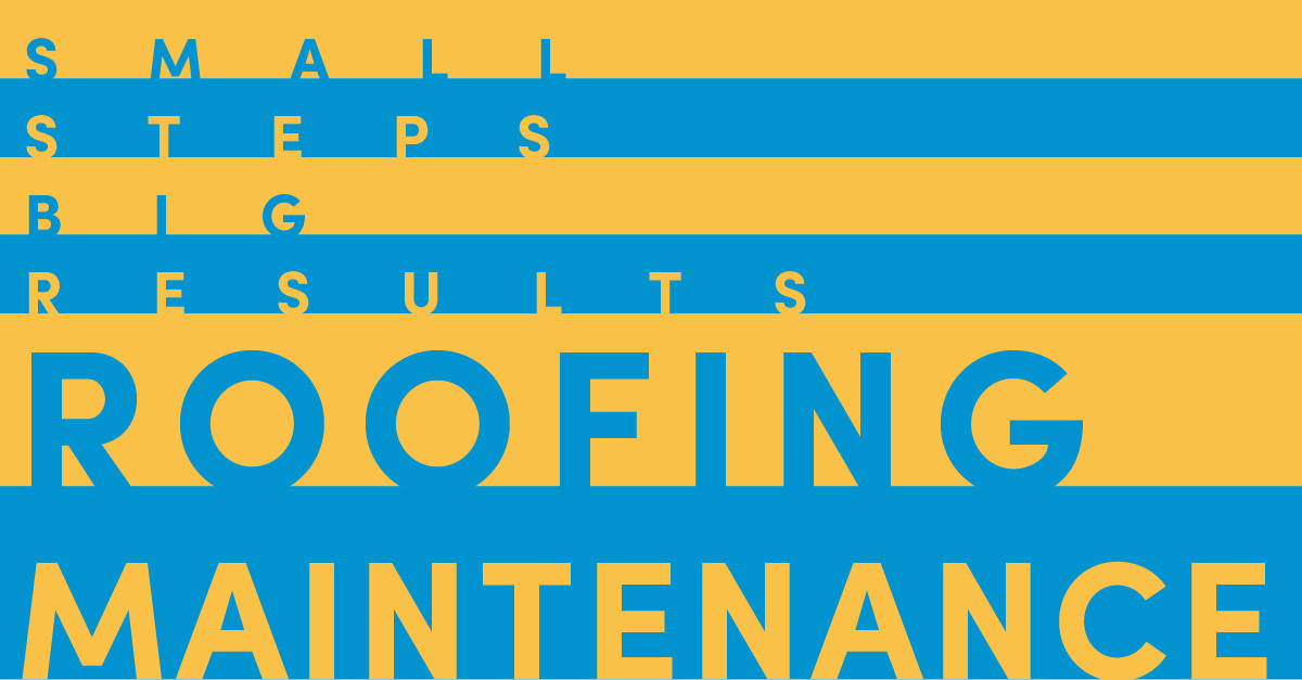 Small Steps, Big Results -- Roof Maintenance