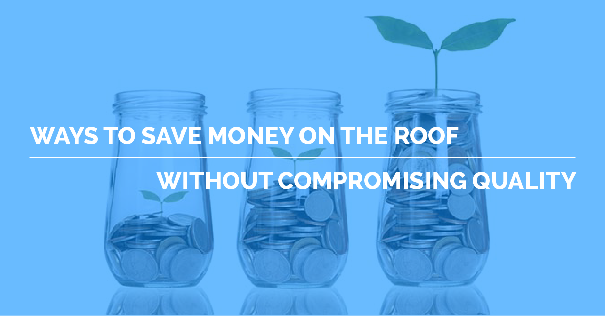 Ways to Save Money on the Roof without Compromising Quality