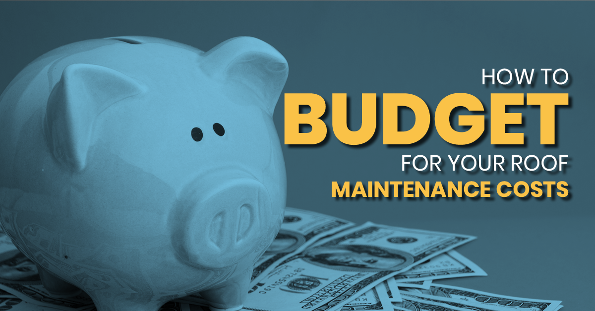 How To Budget For Your Roof Maintenance Costs