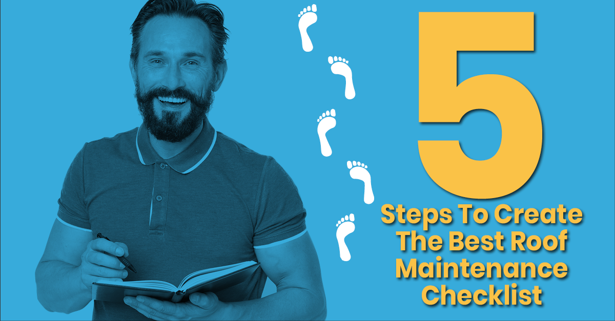 5 Steps To Create The Best Roof Maintenance Checklist